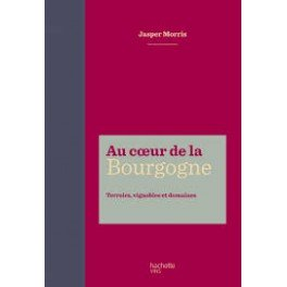 AU COEUR DE LA BOURGOGNE Terroirs, vignobles et domaines