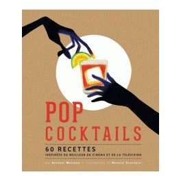 POP COCKTAILS 60 recettes inspirées du meilleur du cinéma et de la télévision