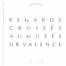 REGARDS CROISES AU MUSEE DE VALENCE