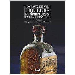100 EAUX DE VIE, LIQUEURS ET SPIRITUEUX EXTRAORDINAIRES