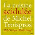 LA CUISINE ACIDULEE DE MICHEL TROISGROS
