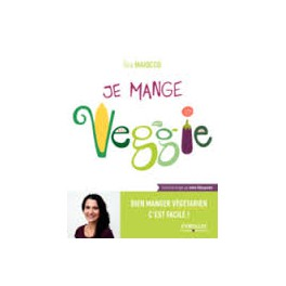 JE MANGE VEGGIE Bien manger végétarien c'est facile!