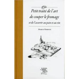 PETIT TRAITE DE L'ART DE COUPER LE FROMAGE ET DE L'ASSORTIR AU PAIN ET AU VIN