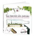 LA TOURNEE DES PATRONS - ANTHOLOGIE DES BISTROTS A VINS PARISIENS