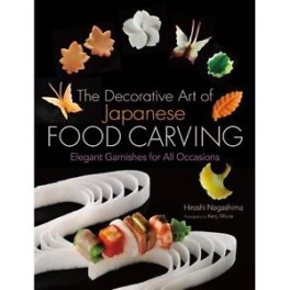 THE DECORATIVE ART OF JAPANESE FOOD CARVING (ANGLAIS)