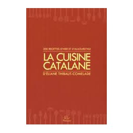 LA CUISINE CATALANE D'ELIANE THIBAUT COMELADE 300 recettes d'hier et d'aujourd'hui