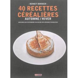 40 RECETTES CEREALIERES - AUTOMNE-HIVER
