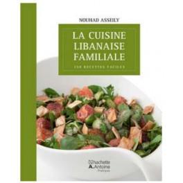 LA CUISINE LIBANAISE FAMILIALE 250 RECETTES FACILES NOUVELLE EDITION