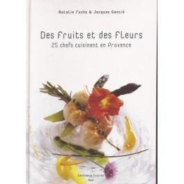 DES FRUITS ET DES FLEURS 25 CHEFS CUISINENT EN PROVENCE