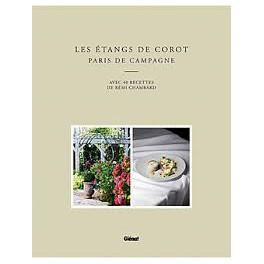 LES ETANGS DE COROT PARIS DE CAMPAGNE AVEC 40 RECETTES DE REMI CHAMBARD
