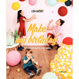 MAKE MY BIRTHDAY  DO IT YOURSELF RECETTES ET PLUS ENCORE