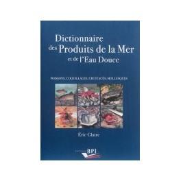 DICTIONNAIRE DES PRODUITS DE LA MER ET DE L'EAU DOUCE