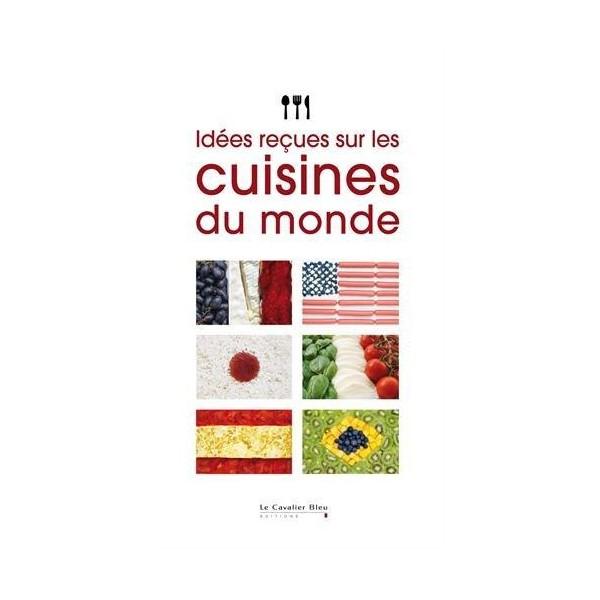 Id es re ues sur les cuisines du monde librairie gourmande - Les meilleures cuisines du monde ...