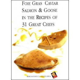FOIE GRAS CAVIAR SALMON & GOOSE IN THE RECIPES OF 31 GREAT CHEFS (ANGLAIS)