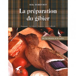 LA PREPARATION DU GIBIER: de la chasse à la table