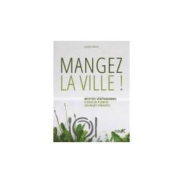MANGEZ LA VILLE ! RECETTES VEGETARIENNES A BASE DE PLANTES SAUVAGES URBAINES
