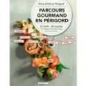 PARCOURS GOURMAND EN PERIGORD 13 chefs - 35 recettes