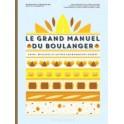 LE GRAND MANUEL DU BOULANGER Pains, brioches et autres gourmandises dorées