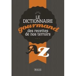 LE DICTIONNAIRE GOURMAND DES RECETTES DE NOS TERROIRS