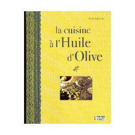 LA CUISINE A L' HUILE D'OLIVE : SECRETS & SAVOIR FAIRE