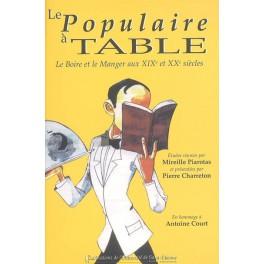 LE POPULAIRE A TABLE: LE BOIRE ET LE MANGER AUX XIXe et XXe