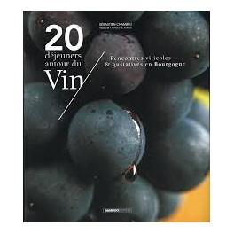 20 DEJEUNERS AUTOUR DU VIN Rencontres viticoles & gustatives en Bourgogne