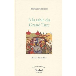 "À LA TABLE DU GRAND TURC : ""L'ORIENT GOURMAND"""