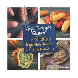 LA PETITE ENCYCLO RUSTICA DES FRUITS ET LEGUMES RARES ET CURIEUX
