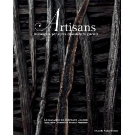 ARTISANS Boulangers, pâtissiers, chocolatiers, glaciers - Le magazine de Stéphane Glacier