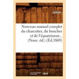 NOUVEAU MANUEL COMPLET DU CHARCUTIER, DU BOUChEr ET DE L'EQUARISSEUR