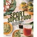 SPORT SUPER FOOD. 100 RECETTES GAGNANTES SAINES ET GOURMANDES