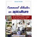 COMMENT DEBUTER EN APICULTURE Tome 1 (3eme edition)
