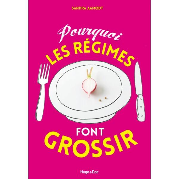 POURQUOI LES REGIMES FONT GROSSIR - Librairie Gourmande