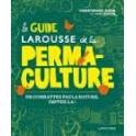 LE GUIDE LAROUSSE DE LA PERMA-CULTURE