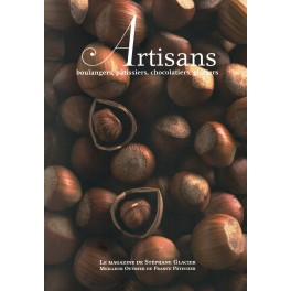 ARTISANS n°2 Boulangers, pâtissiers, chocolatiers, glaciers - Le magazine de Stéphane Glacier