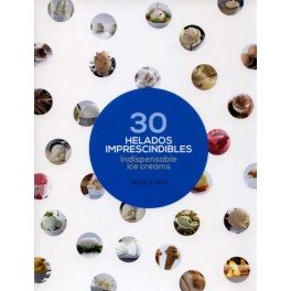 30 HELADOS IMPRESCINDIBLES : INDISPENSABLE ICE CREAMS (ANGLAIS/ESPAGNOL)