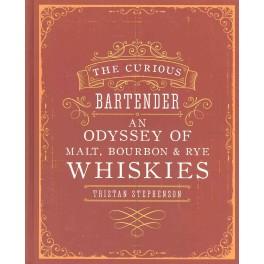 THE CURIOUS BARTENDER: AN ODYSSEY OF MALT, BOURBON & RYE WHISKIES (anglais)