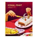 VISUAL FEAST Contemporary Food Staging and Photography  (en anglais)