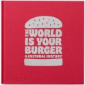 THE WORLD IS YOUR BURGER (anglais)