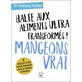 HALTE AUX ALIMENTS ULTRA TRANSFORMES! MANGEONS VRAI