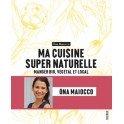 MA CUISINE SUPER NATURELLE manger bio, végétal et local