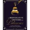 LA MERVEILLEUSE HISTOIRE DES PATISSERIES