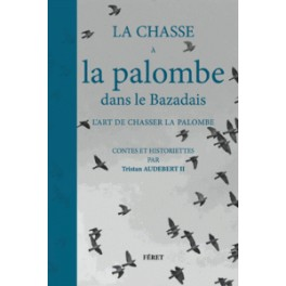 LA CHASSE A LA PALOMBE DANS LE BAZADAIS l'art de chasser la palombe