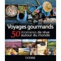 VOYAGES GOURMANDS 50 ITINERAIRES DE REVE AUTOUR DU MONDE