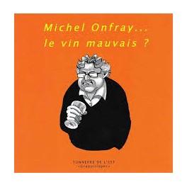 MICHEL ONFRAY... LE VIN MAUVAIS ?