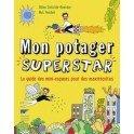 MON POTAGER SUPERSTAR le guide des mini-espaces pour des maxirécoltes