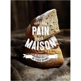 FAIRE SON PAIN A LA MAISON 40 recettes au levain naturel