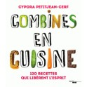 COMBINES EN CUISINE 120 recettes qui libèrent l'esprit