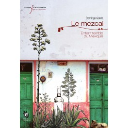 LE MEZCAL enfant terrible du Mexique