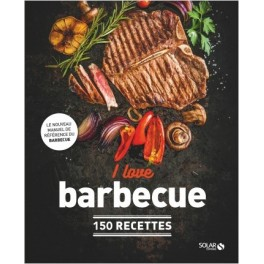 I LOVE BARBECUE, 150 Recettes